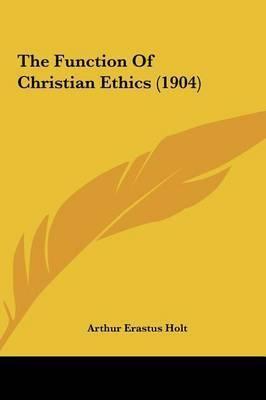 The Function of Christian Ethics (1904) by Arthur Erastus Holt