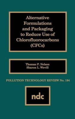 Alternative Formulations and Packaging to Reduce Use of Chlorofluorocarbons by T.P. Nelson