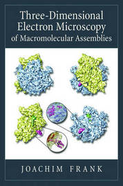 Three-Dimensional Electron Microscopy of Macromolecular Assemblies by Joachim Frank
