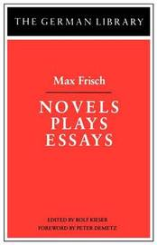Novels, Plays, Essays by Max Frisch