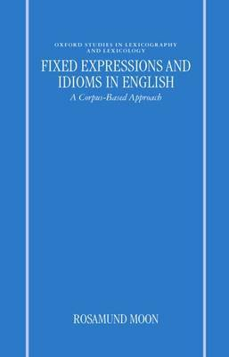 Fixed Expressions and Idioms in English by Rosamund Moon