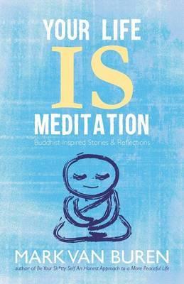 Your Life Is Meditation by Mark Van Buren image