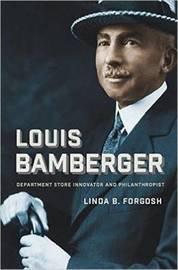 Louis Bamberger by Linda B Forgosh