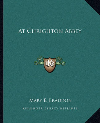 At Chrighton Abbey at Chrighton Abbey by Mary , Elizabeth Braddon image