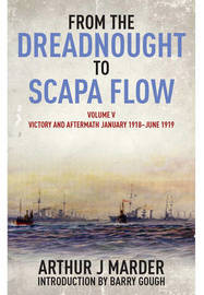 From the Dreadnought to Scapa Flow: Volume 5 by Arthur Jacob Marder