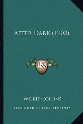 After Dark (1902) After Dark (1902) by Wilkie Collins