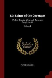 Six Saints of the Covenant by Patrick Walker