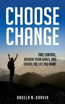 Choose Change by Angela M Garvin