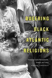 Queering Black Atlantic Religions by Roberto Strongman