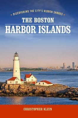 The Boston Harbor Islands by Christopher Klein
