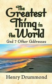 The Greatest Thing in the World and 7 Other Addresses by Henry Drummond