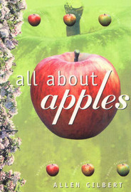 All About Apples by Allen Gilbert