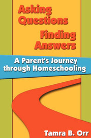 Asking Questions Finding Answers: A Parent's Journey Through Homeschooling by Tamra B Orr image