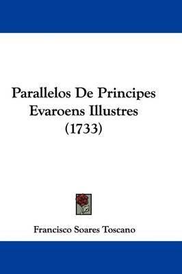 Parallelos De Principes Evaroens Illustres (1733) by Francisco Soares Toscano image