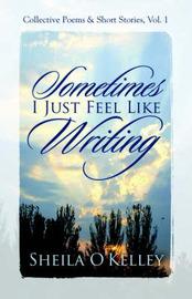 Sometimes, I Just Feel Like Writing by Sheila O'Kelley image