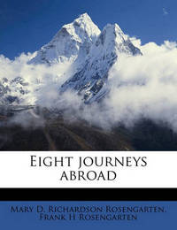 Eight Journeys Abroad by Mary D Richardson Rosengarten