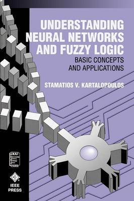 Understanding Neural Networks and Fuzzy Logic by Stamatios V Kartalopoulos