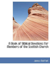 A Book of Biblical Devotions for Members of the Scottish Church by James Moffatt