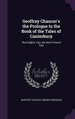 Geoffrey Chaucer's the Prologue to the Book of the Tales of Canterbury by Geoffrey Chaucer