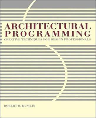Architectural Programming: Creative Techniques for Design Professionals by Robert Kumlin