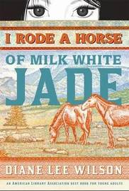 I Rode a Horse of Milk White Jade by Diane Lee Wilson image