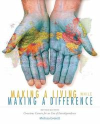 Making a Living While Making a Difference: Conscious Careers in an Era of Independence by Melissa Everett