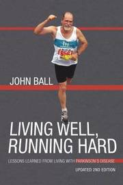 Living Well, Running Hard by John Ball