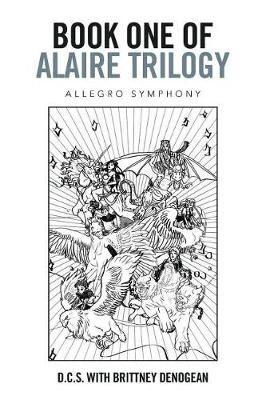 Book One of Alaire Trilogy by D C S with Brittney Denogean
