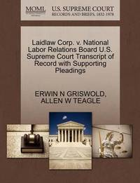 Laidlaw Corp. V. National Labor Relations Board U.S. Supreme Court Transcript of Record with Supporting Pleadings by Erwin N. Griswold