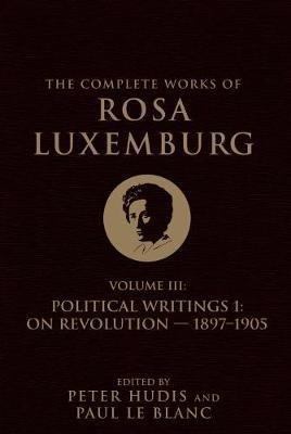 The Complete Works of Rosa Luxemburg Volume III by Rosa Luxemburg