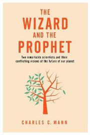 The Wizard and the Prophet by Charles C Mann