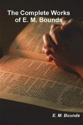 The Complete Works of E. M. Bounds (on Prayer) by Edward M Bounds image