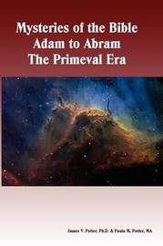 Mysteries of the Bible - Adam to Abram the Primeval Era by James Potter image