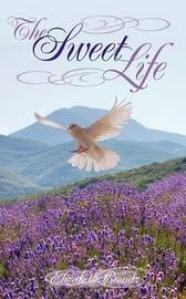 The Sweet Life by Elizabeth Counts
