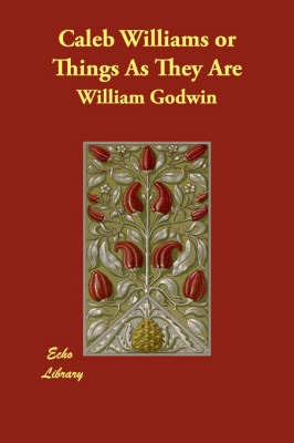 Caleb Williams or Things As They Are by William Godwin