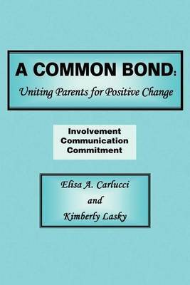 A Common Bond: Uniting Parents for Positive Change by Elisa A Carlucci image