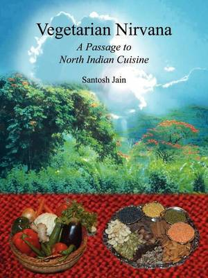 Vegetarian Nirvana: A Passage to North Indian Cuisine by Santosh Jain image