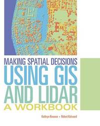 Making Spatial Decisions Using GIS and Lidar by Kathryn Keranen