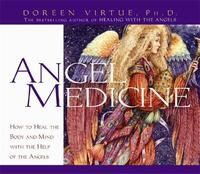 Angel Medicine: How to Heal the Body and Mind with the Help of Your Angels by Doreen Virtue