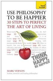 Use Philosophy to be Happier by Mark Vernon