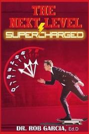The Next Level: Supercharged by Rob Garcia