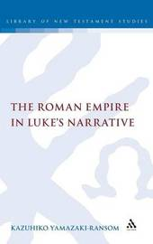 The Roman Empire in Luke's Narrative by Kazuhiko Yamazaki-Ransom image