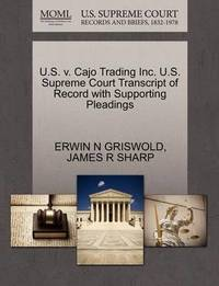 U.S. V. Cajo Trading Inc. U.S. Supreme Court Transcript of Record with Supporting Pleadings by Erwin N. Griswold