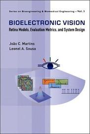 Bioelectronic Vision: Retina Models, Evaluation Metrics And System Design by Joao Carlos Martins