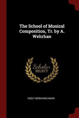 The School of Musical Composition, Tr. by A. Wehrhan by Adolf Bernhard Marx