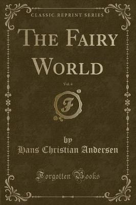 The Fairy World, Vol. 4 (Classic Reprint) by Hans Christian Andersen image