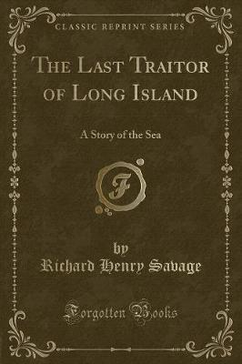 The Last Traitor of Long Island by Richard Henry Savage