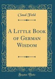 A Little Book of German Wisdom (Classic Reprint) by Claud Field image