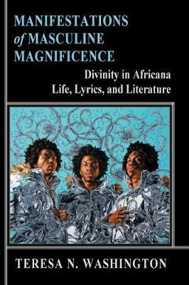 Manifestations of Masculine Magnificence by Teresa N Washington image