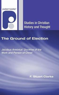 The Ground of Election by F Stuart Clarke